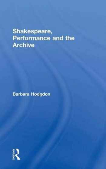 9780415682954-0415682959-Shakespeare, Performance and the Archive
