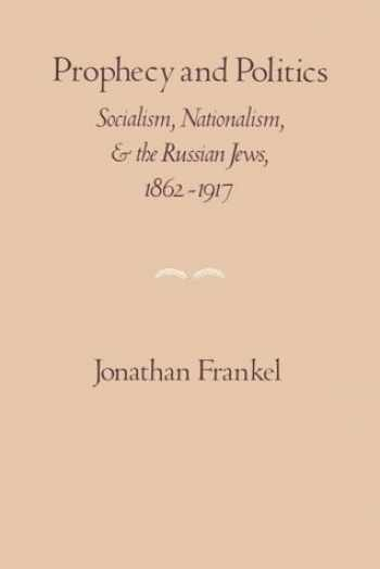 9780521269193-0521269199-Prophecy and Politics: Socialism, Nationalism, and the Russian Jews, 1862-1917 (Cambridge Paperback Library)