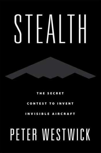 9780190677442-0190677449-Stealth: The Secret Contest to Invent Invisible Aircraft