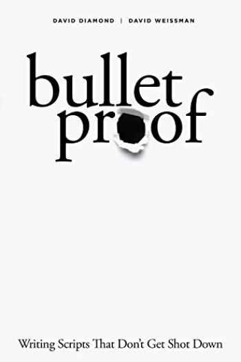 9781615932993-1615932992-Bulletproof: Writing Scripts that Don't Get Shot Down