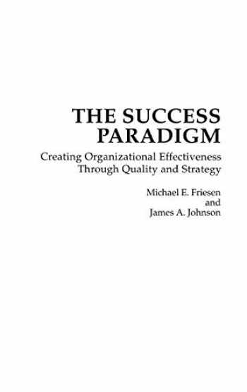 9780899308364-0899308368-The Success Paradigm: Creating Organizational Effectiveness Through Quality and Strategy