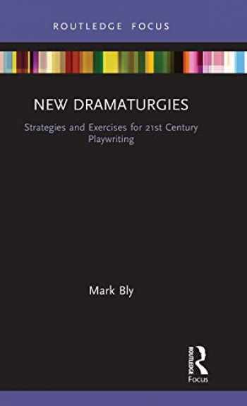 9781138240858-1138240850-New Dramaturgies: Strategies and Exercises for 21st Century Playwriting (Focus on Dramaturgy)