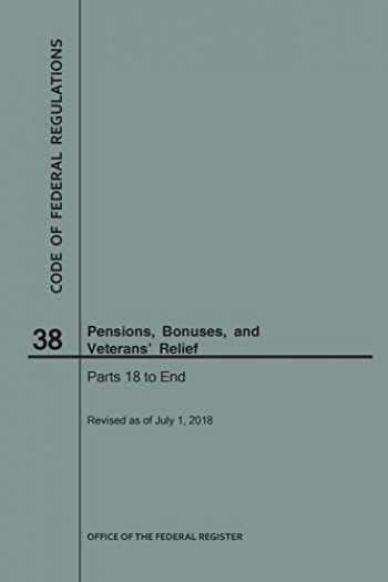 9781640243880-1640243887-Code of Federal Regulations Title 38, Pensions, Bonuses and Veterans' Relief, Parts 18-End, 2018
