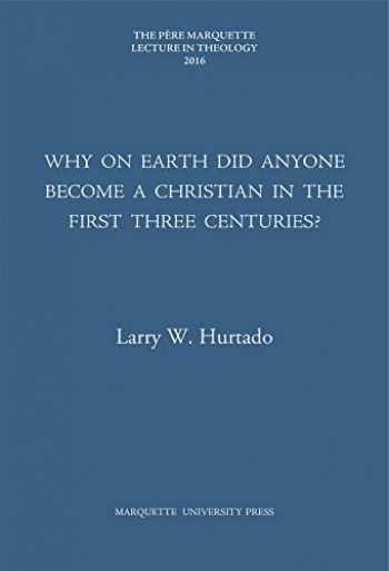 9781626005044-1626005044-Why on Earth Did Anyone Become a Christian in the First Three Centuries? (Pere Marquette Theology Lecture)