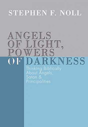9781592442287-1592442285-Angels of Light, Powers of Darkness: Thinking Biblically About Angels, Satan, and Principalities