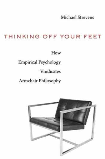 9780674986527-0674986520-Thinking Off Your Feet: How Empirical Psychology Vindicates Armchair Philosophy
