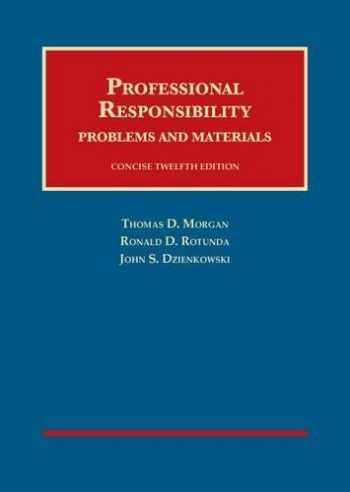 9781609303242-1609303245-Professional Responsibility, Concise 12th (University Casebook Series)