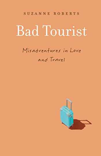 9781496222848-1496222849-Bad Tourist: Misadventures in Love and Travel