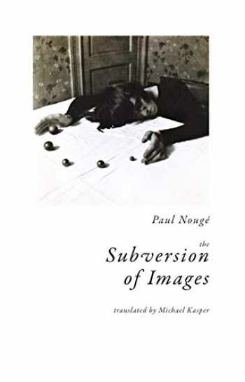 9781939663474-1939663474-The Subversion of Images: Notes Illustrated with Nineteen Photographs by the Author