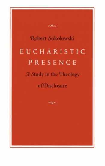 9780813207896-0813207894-Eucharistic Presence: A Study in the Theology of Disclosure
