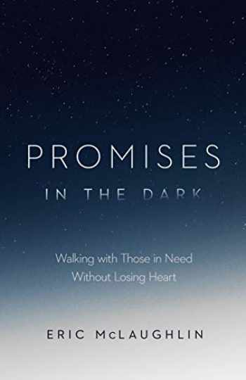9781645070290-1645070298-Promises in the Dark: Walking with Those in Need Without Losing Heart