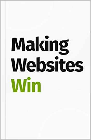9781544500539-154450053X-Making Websites Win: Apply the Customer-Centric Methodology That Has Doubled the Sales of Many Leading Websites
