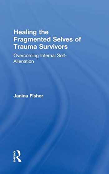 9780415708227-0415708222-Healing the Fragmented Selves of Trauma Survivors: Overcoming Internal Self-Alienation