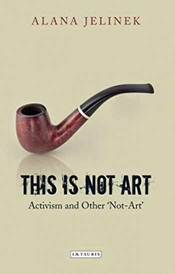 9781848858572-1848858574-This is Not Art: Activism and Other 'Not-Art'