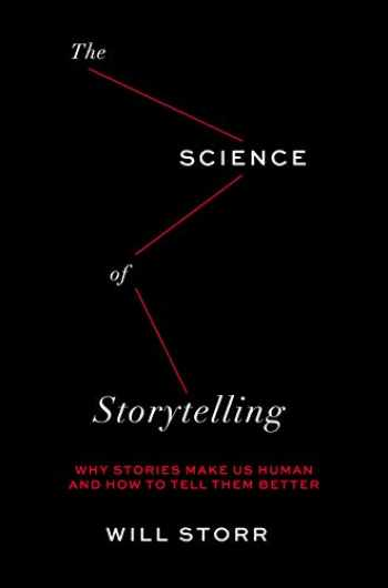 9781419743030-1419743031-The Science of Storytelling: Why Stories Make Us Human and How to Tell Them Better
