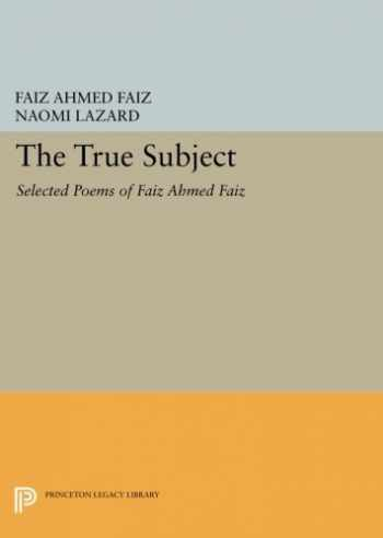 9780691609300-0691609306-The True Subject: Selected Poems of Faiz Ahmed Faiz (The Lockert Library of Poetry in Translation)