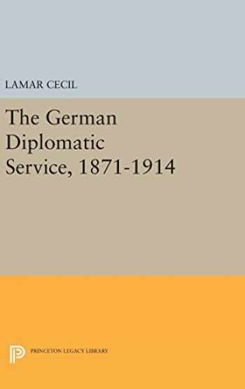 9780691644127-0691644128-The German Diplomatic Service, 1871-1914 (Princeton Legacy Library)