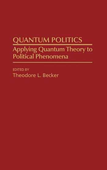 9780275933104-0275933105-Quantum Politics: Applying Quantum Theory to Political Phenomena