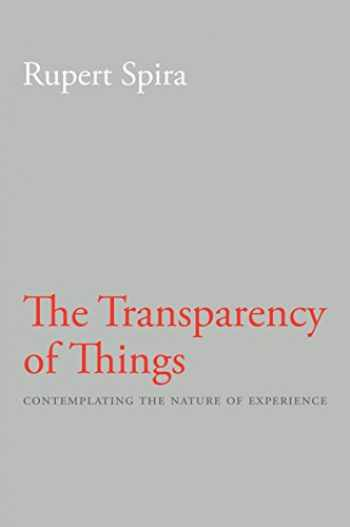 9781626258808-1626258805-The Transparency of Things: Contemplating the Nature of Experience