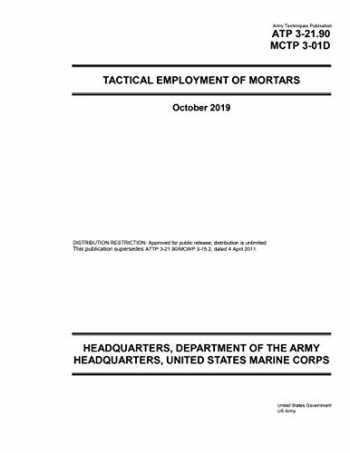 9781700120410-1700120417-Army Techniques Publication ATP 3-21.90 MCTP 3-01D Tactical Employment of Mortars October 2019