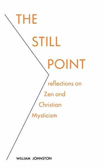9780823208616-0823208613-The Still Point: Reflections on Zen and Christian Mysticism (Reflections on Zen and on Christian Mysticism)