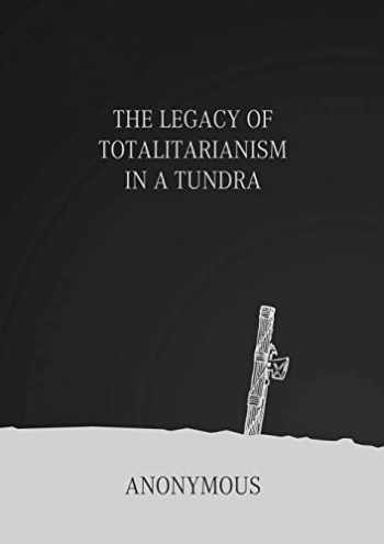 9781326015701-1326015702-The Legacy of Totalitarianism in a Tundra