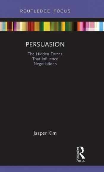 9780815361954-0815361955-Persuasion: The Hidden Forces That Influence Negotiations (Routledge Focus on Business and Management)
