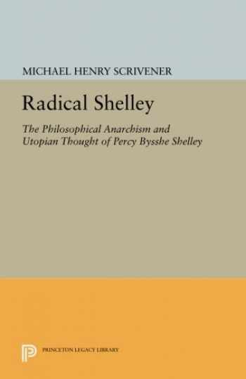 9780691614274-069161427X-Radical Shelley: The Philosophical Anarchism and Utopian Thought of Percy Bysshe Shelley (Princeton Legacy Library)