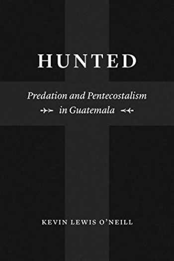 9780226624655-022662465X-Hunted: Predation and Pentecostalism in Guatemala (Class 200: New Studies in Religion)