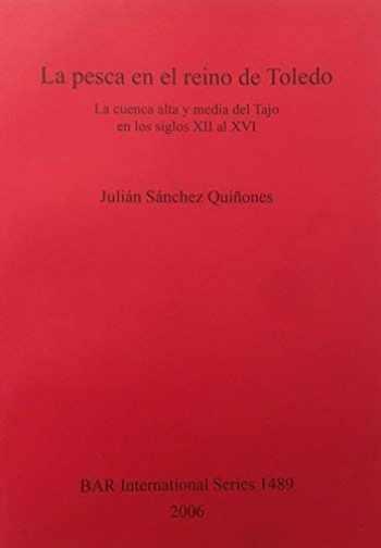 9781841717418-184171741X-La pesca el reino de Toledo: La cuenca alta y media del Tajo en los siglos XII al XVI (British Archaeological Reports)