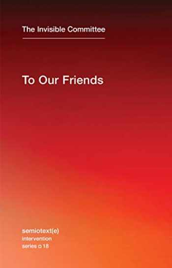 9781584351672-1584351675-To Our Friends (Semiotext(e) / Intervention Series)
