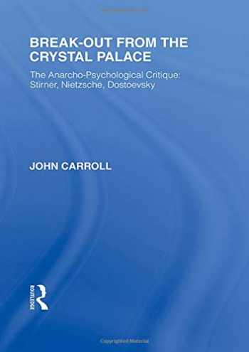 9781138882041-1138882046-Break-Out from the Crystal Palace: The Anarcho-Psychological Critique: Stirner, Nietzsche, Dostoevsky (Rouledge Library Editions: Friedrich Nietzsche)