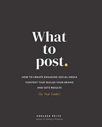 9781670832245-1670832244-What to Post: How to Create Engaging Social Media Content that Builds Your Brand and Gets Results (for Real Estate)