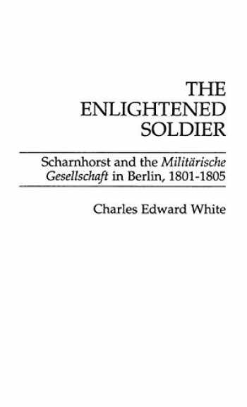 9780275929367-0275929361-The Enlightened Soldier: Scharnhorst and the Militarische Gesellschaft in Berlin, 1801-1805