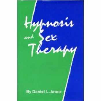 9780876302996-0876302991-Hypnosis and Sex Therapy