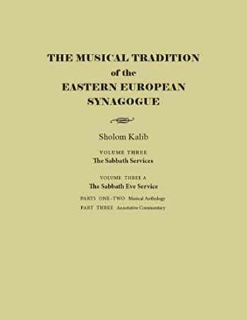 9780815635055-0815635052-The Musical Tradition of the Eastern European Synagogue: Volume 3A: The Sabbath Eve Service (Judaic Traditions in Literature, Music, and Art)