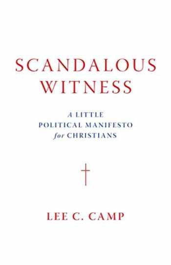 9780802877352-0802877354-Scandalous Witness: A Little Political Manifesto for Christians