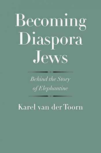 9780300243512-0300243510-Becoming Diaspora Jews: Behind the Story of Elephantine (The Anchor Yale Bible Reference Library)