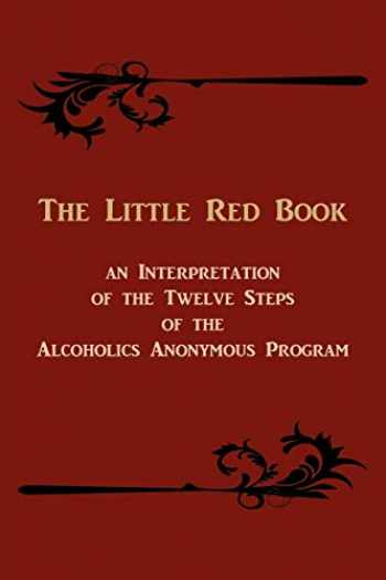 9781614270652-1614270651-The Little Red Book. an Interpretation of the Twelve Steps of the Alcoholics Anonymous Program