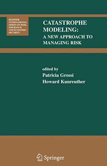 9780387241050-0387241051-Catastrophe Modeling: A New Approach to Managing Risk (Huebner International Series on Risk, Insurance and Economic Security) (Huebner International ... Risk, Insurance and Economic Security (25))