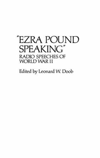 9780313200571-0313200572-Ezra Pound Speaking: Radio Speeches of World War II (Contributions in American Studies)