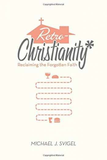 9781433528484-1433528487-RetroChristianity: Reclaiming the Forgotten Faith