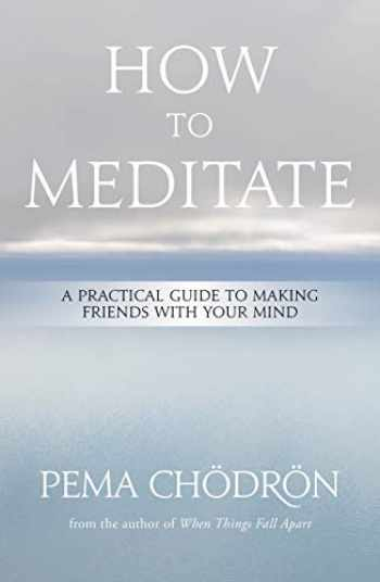 9781604079333-1604079339-How to Meditate: A Practical Guide to Making Friends with Your Mind