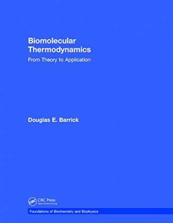 9781138068841-1138068845-Biomolecular Thermodynamics: From Theory to Application (Foundations of Biochemistry and Biophysics)