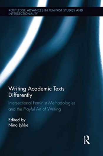 9781138283114-1138283118-Writing Academic Texts Differently: Intersectional Feminist Methodologies and the Playful Art of Writing