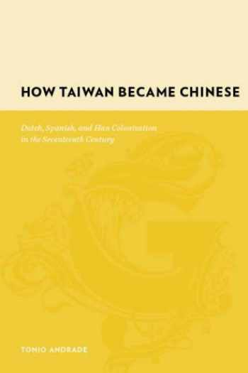 9780231128551-023112855X-How Taiwan Became Chinese: Dutch, Spanish, and Han Colonization in the Seventeenth Century (Gutenberg-e)