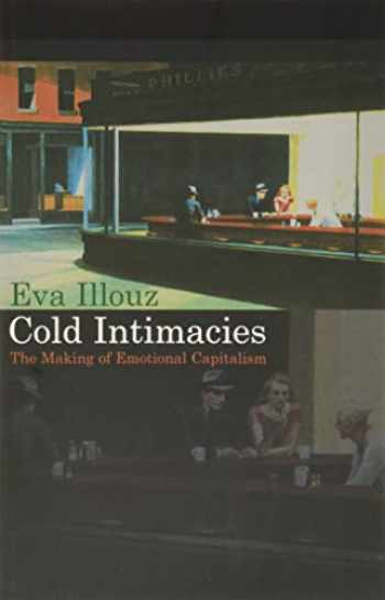 9780745639055-0745639054-Cold Intimacies: The Making of Emotional Capitalism