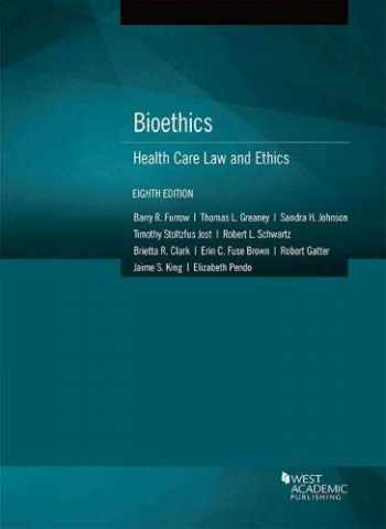 9781683288411-1683288416-Bioethics: Health Care Law and Ethics (American Casebook Series)
