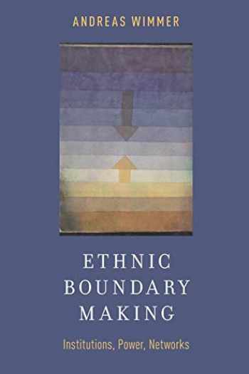9780199927395-0199927391-Ethnic Boundary Making: Institutions, Power, Networks (Oxford Studies in Culture and Politics)