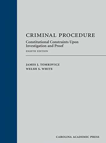 9781522105442-1522105441-Criminal Procedure: Constitutional Constraints Upon Investigation and Proof